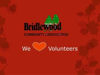 We         Volunteers