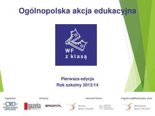 Og�lnopolska akcja edukacyjna Pierwsza edycja  Rok szkolny 2013/14