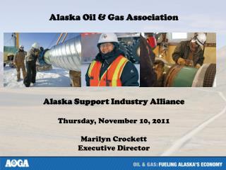Alaska Oil & Gas Association Alaska Support Industry Alliance Thursday, November 10, 2011