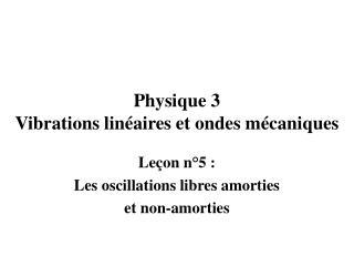 Physique 3  Vibrations linéaires et ondes mécaniques