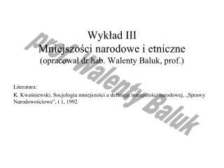 Wykład III Mniejszości narodowe i etniczne (opracował dr hab. Walenty Baluk, prof.)