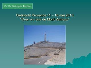 """Fietstocht Provence 11 – 16 mei 2010 """"Over en rond de Mont Ventoux"""""""