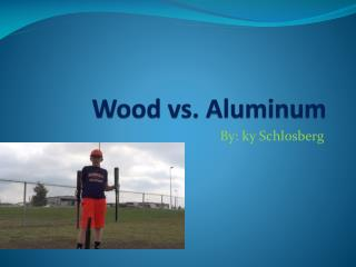 Wood vs. Aluminum
