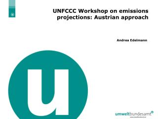 UNFCCC Workshop on emissions projections: Austrian approach