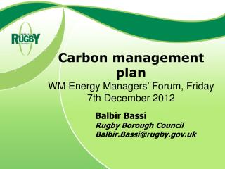 Carbon management plan WM Energy Managers' Forum, Friday 7th December 2012