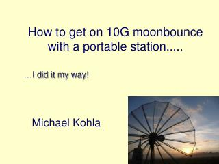 How to get on 10G moonbounce with a portable station.....