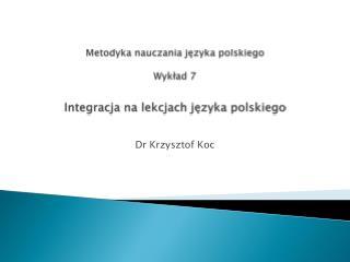 Metodyka nauczania języka polskiego Wykład 7 Integracja na lekcjach języka polskiego