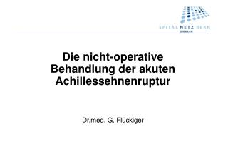 Die nicht-operative  Behandlung der akuten Achillessehnenruptur Drd. G. Flückiger