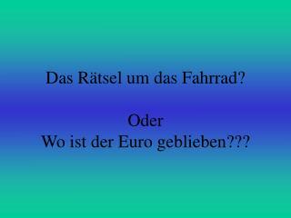 Das Rätsel um das Fahrrad? Oder  Wo ist der Euro geblieben???