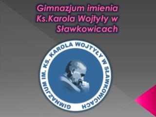 Gimnazjum imienia  Ks.Karola  Wojtyły w Sławkowicach