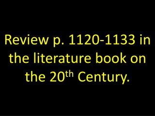 Review p. 1120-1133 in the literature book on the 20 th  Century.