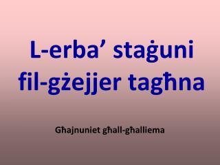 L- erba'  sta ġuni  fil-gżejjer tagħna