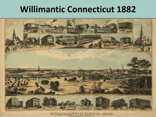 Willimantic Connecticut 1882