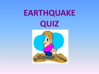 EARTHQUAKE QUIZ