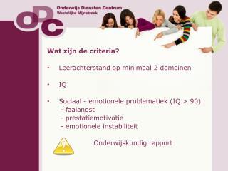 Wat zijn de criteria? Leerachterstand op minimaal 2 domeinen IQ