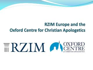 RZIM Europe and the  Oxford Centre for Christian Apologetics