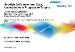 Scottish GHG Inventory: Data, Uncertainties & Progress to Targets Justin Goodwin (Aether)