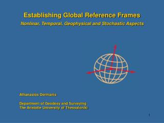 Establishing Global Reference Frames Nonlinar, Temporal, Geophysical and Stochastic Aspects