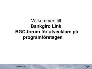 Välkommen till  Bankgiro Link   BGC-forum för utvecklare på programföretagen
