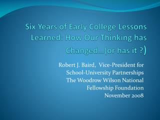 Six Years of Early College Lessons Learned: How Our Thinking has Changed�(or  has it ? )