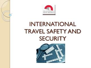 INTERNATIONAL TRAVEL SAFETY AND SECURITY