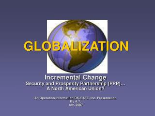 Incremental  Change  Security and Prosperity Partnership ( PPP)… A North American Union?