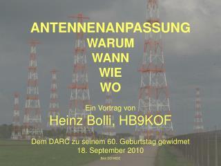 ANTENNENANPASSUNG  WARUM WANN WIE WO Ein Vortrag von Heinz Bolli, HB9KOF