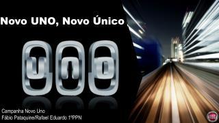 Campanha Novo Uno Fábio Pataquine/Rafael Eduardo 1ºPPN