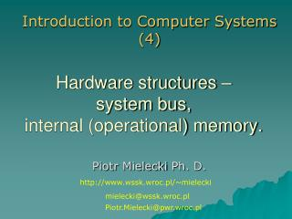 Hardware structures � system bus, internal (operational) memory.