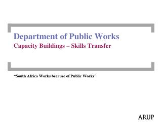 Department of Public Works Capacity Buildings � Skills Transfer