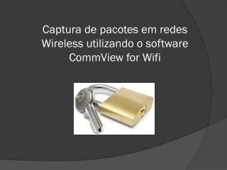 Captura de pacotes em redes Wireless utilizando o software  CommView  for  Wifi