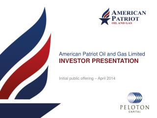 American Patriot Oil and Gas Limited INVESTOR PRESENTATION
