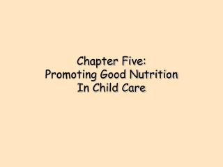 Chapter Five:  Promoting Good Nutrition  In Child Care