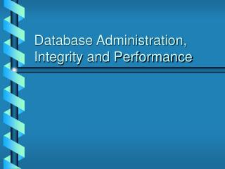 Database Administration, Integrity and Performance