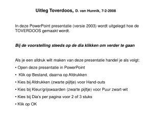 In deze PowerPoint presentatie (versie 2003) wordt uitgelegd hoe de TOVERDOOS gemaakt wordt.