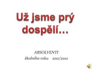 ABSOLVENTI školního roku    2011/2012