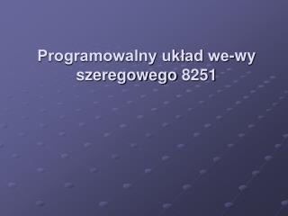 Programowalny układ we-wy szeregowego 8251