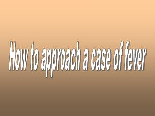 How to approach a case of fever