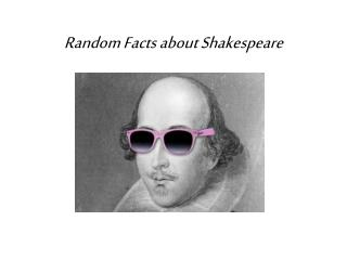 Random Facts about Shakespeare