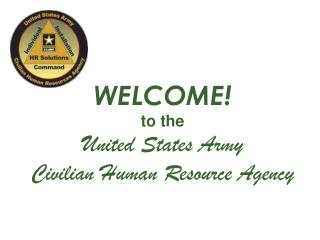 WELCOME!  to the  United States Army Civilian Human Resource Agency