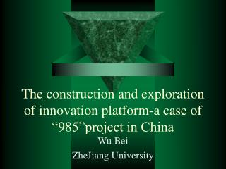 "The construction and exploration of innovation platform-a case of ""985""project in China"