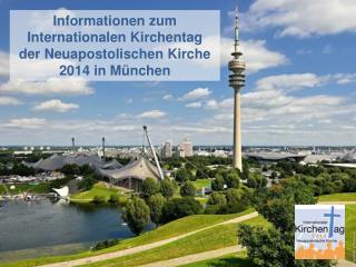 Informationen zum Internationalen Kirchentag d er Neuapostolischen Kirche 2014 in München