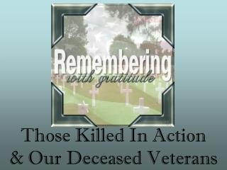 Those Killed In Action & Our Deceased Veterans