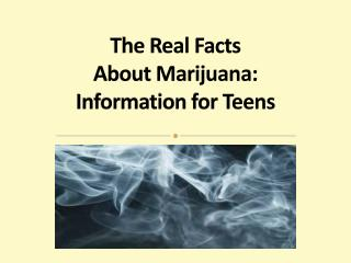 The Real Facts  About Marijuana: Information for Teens