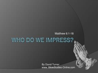 Who Do We Impress?