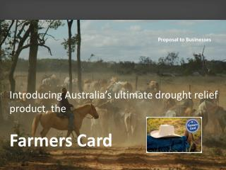 Introducing Australia's ultimate drought relief  product, the Farmers Card