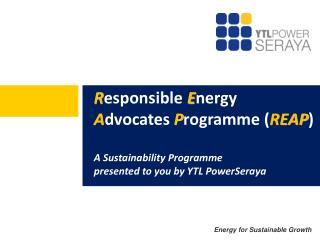 R esponsible E nergy  A dvocates P rogramme ( REAP ) A Sustainability Programme