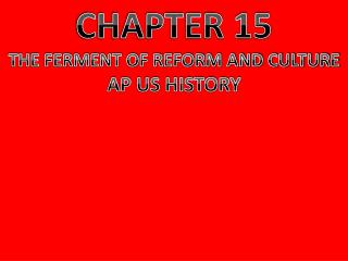 CHAPTER 15 THE FERMENT OF REFORM AND CULTURE AP US HISTORY