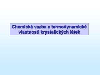 Chemick á vazba a termodynamické vlastnosti krystalických látek