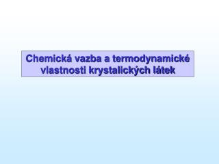 Chemick � vazba a termodynamick� vlastnosti krystalick�ch l�tek
